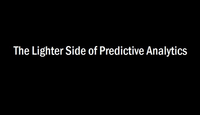 the lighter side of predictive analytics