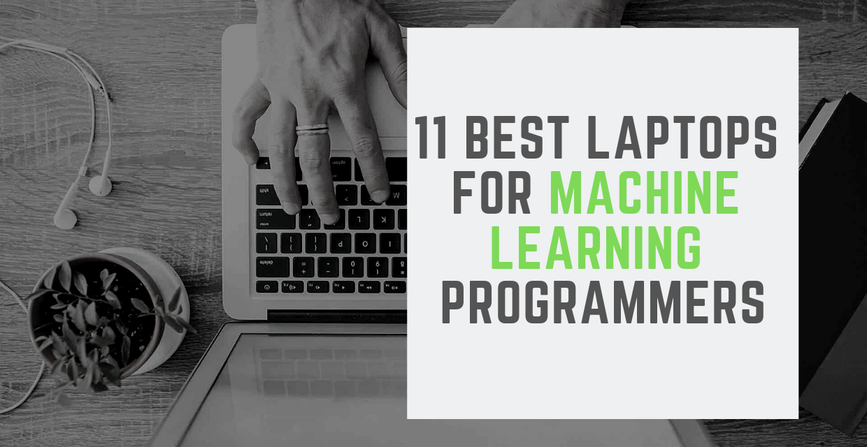 11 Best Laptops for Machine Learning Programmers